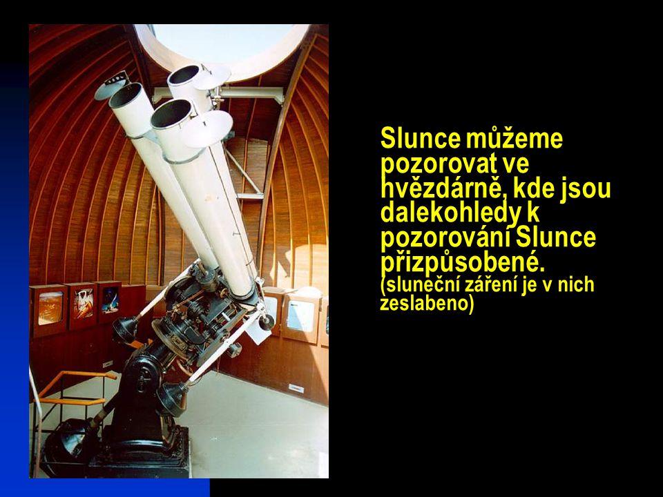Slunce můžeme pozorovat ve hvězdárně, kde jsou dalekohledy k pozorování Slunce přizpůsobené.