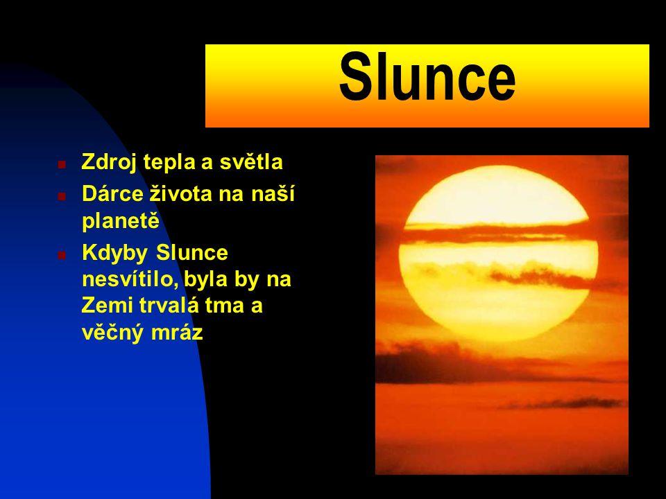 Slunce Zdroj tepla a světla Dárce života na naší planetě Kdyby Slunce nesvítilo, byla by na Zemi trvalá tma a věčný mráz