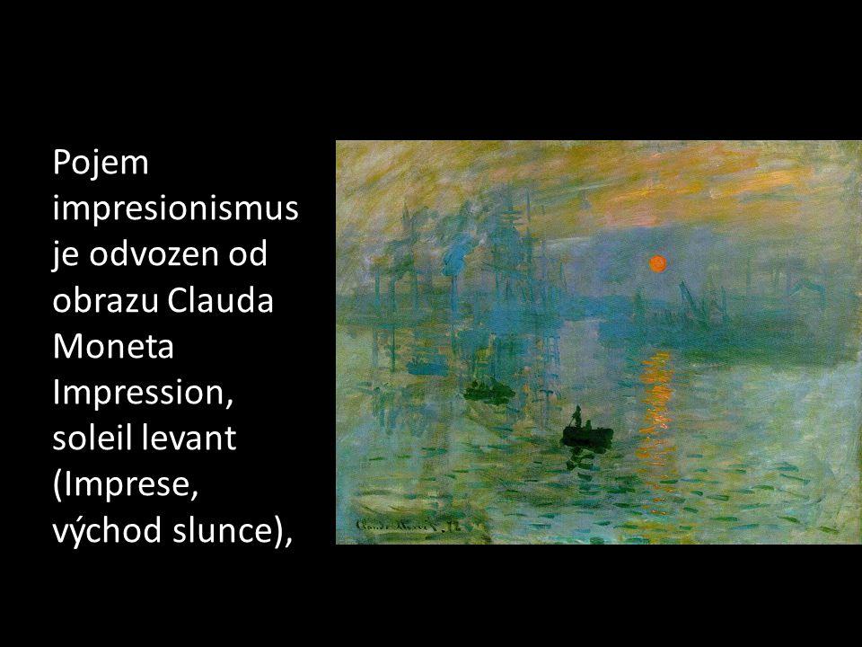 Claude Monet (1840 1926) Monet byl od počátku své tvorby pronásledován světlem a výzkumy, které s ním byly spojeny; víceméně byla jeho tvorba velmi jednostranně zaměřena .