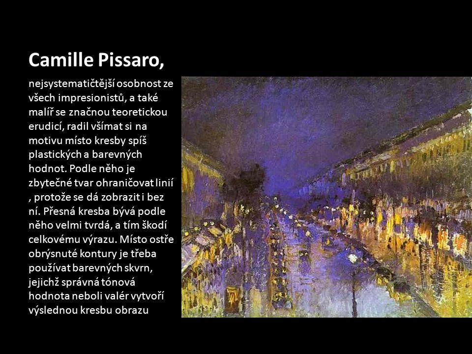 Camille Pissaro, nejsystematičtější osobnost ze všech impresionistů, a také malíř se značnou teoretickou erudicí, radil všímat si na motivu místo kres