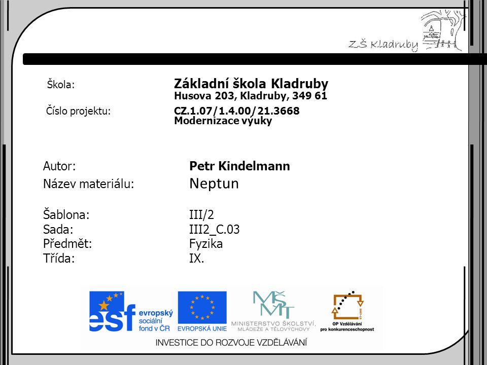 Základní škola Kladruby 2011  Anotace: Předmětem tohoto výukového materiálu je planeta Neptun.