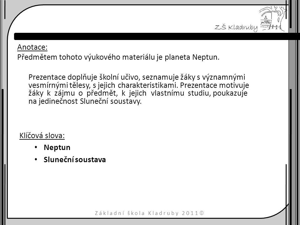Základní škola Kladruby 2011  Anotace: Předmětem tohoto výukového materiálu je planeta Neptun. Prezentace doplňuje školní učivo, seznamuje žáky s výz