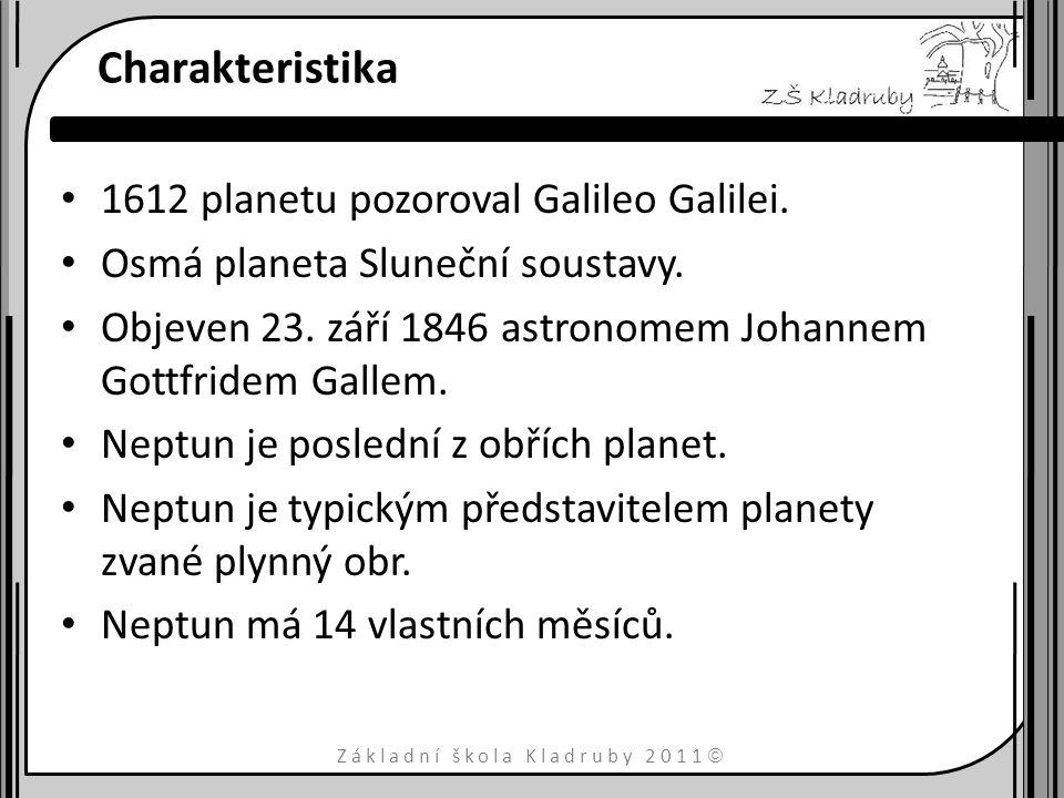 Základní škola Kladruby 2011  Charakteristika 1612 planetu pozoroval Galileo Galilei. Osmá planeta Sluneční soustavy. Objeven 23. září 1846 astronome