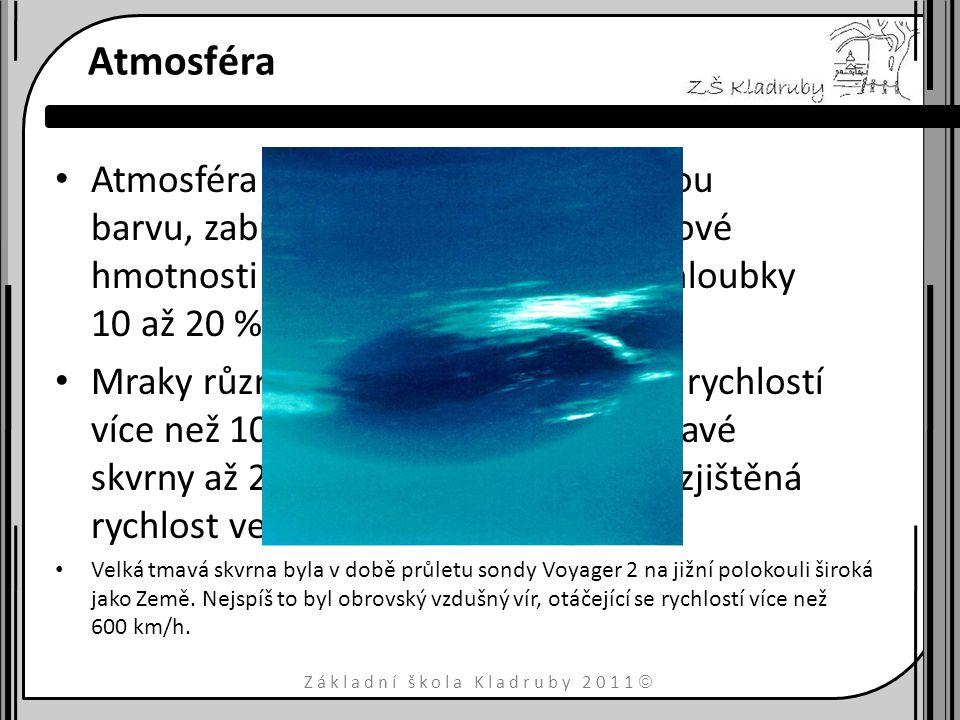 Základní škola Kladruby 2011  Atmosféra Atmosféra Neptunu má zelenomodrou barvu, zabírá nejspíše 5 až 10 % celkové hmotnosti planety a rozkládá se do
