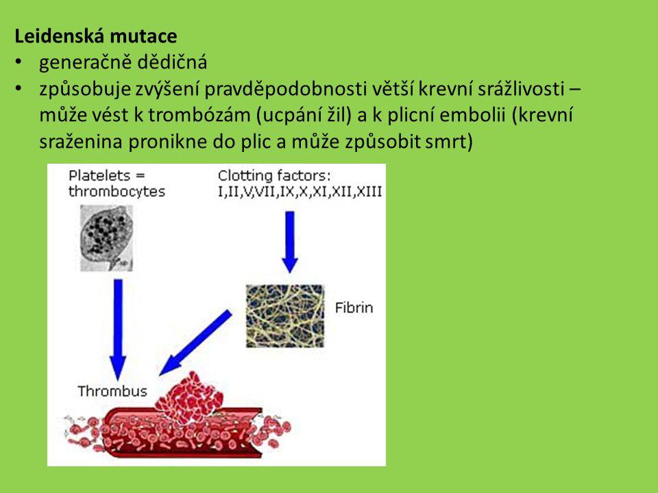 Leidenská mutace generačně dědičná způsobuje zvýšení pravděpodobnosti větší krevní srážlivosti – může vést k trombózám (ucpání žil) a k plicní embolii
