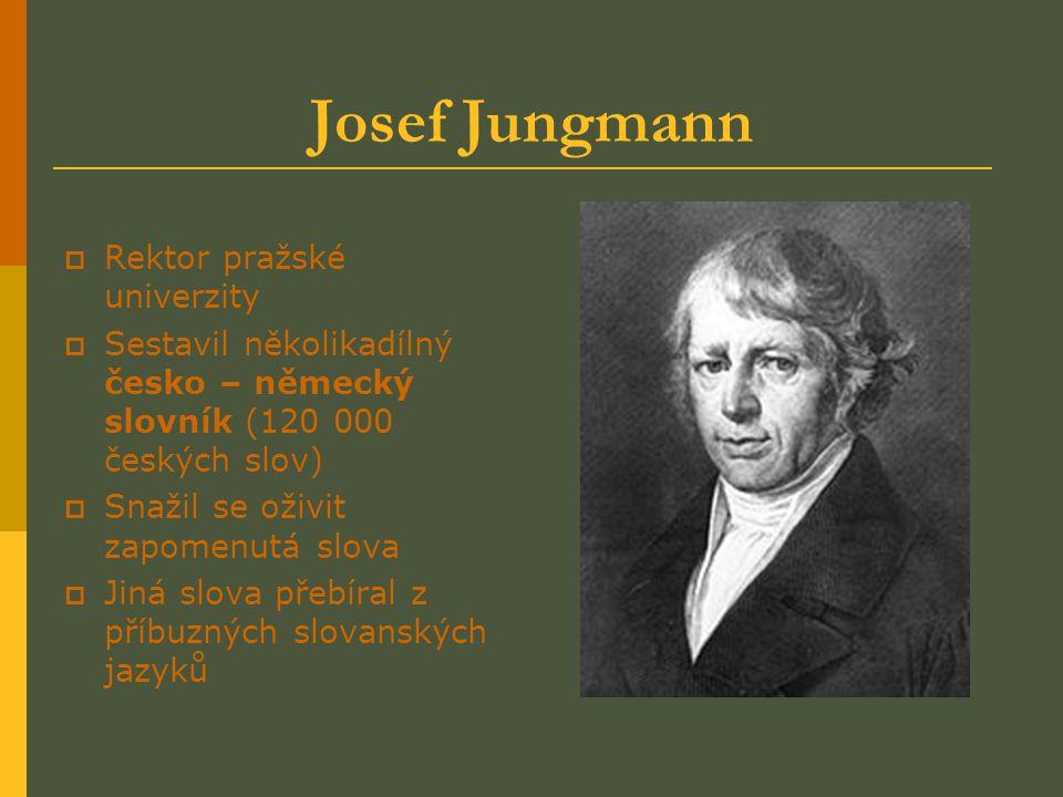 Josef Jungmann RRektor pražské univerzity SSestavil několikadílný česko – německý slovník (120 000 českých slov) SSnažil se oživit zapomenutá sl