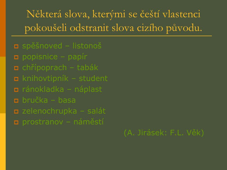 Některá slova, kterými se čeští vlastenci pokoušeli odstranit slova cizího původu. sspěšnoved – listonoš ppopisnice – papír cchřípoprach – tabák