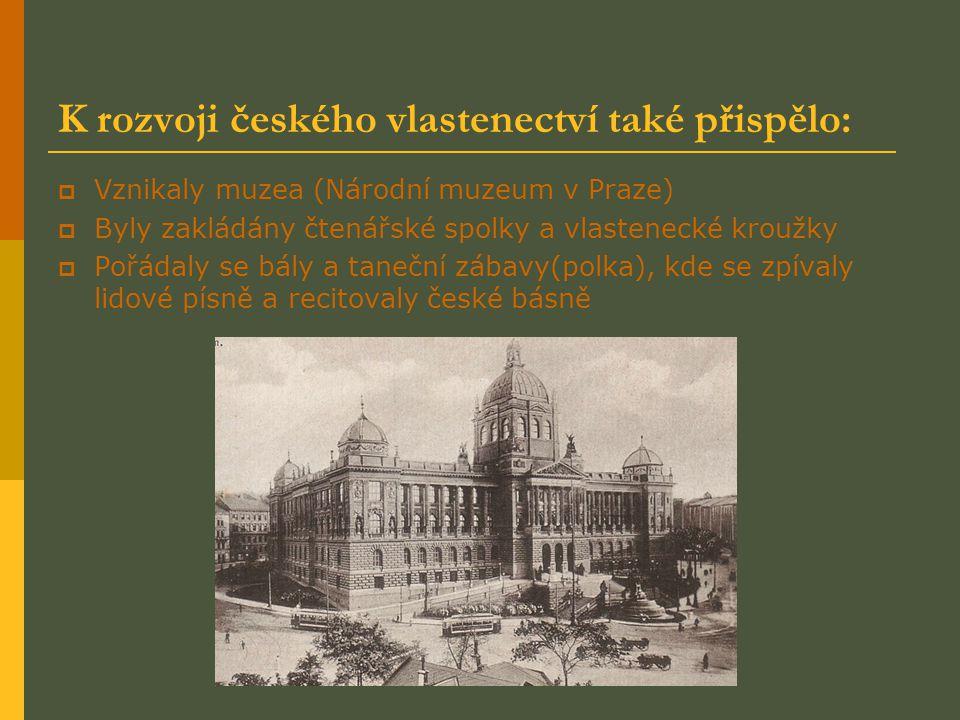 K rozvoji českého vlastenectví také přispělo:  Vznikaly muzea (Národní muzeum v Praze)  Byly zakládány čtenářské spolky a vlastenecké kroužky  Pořá