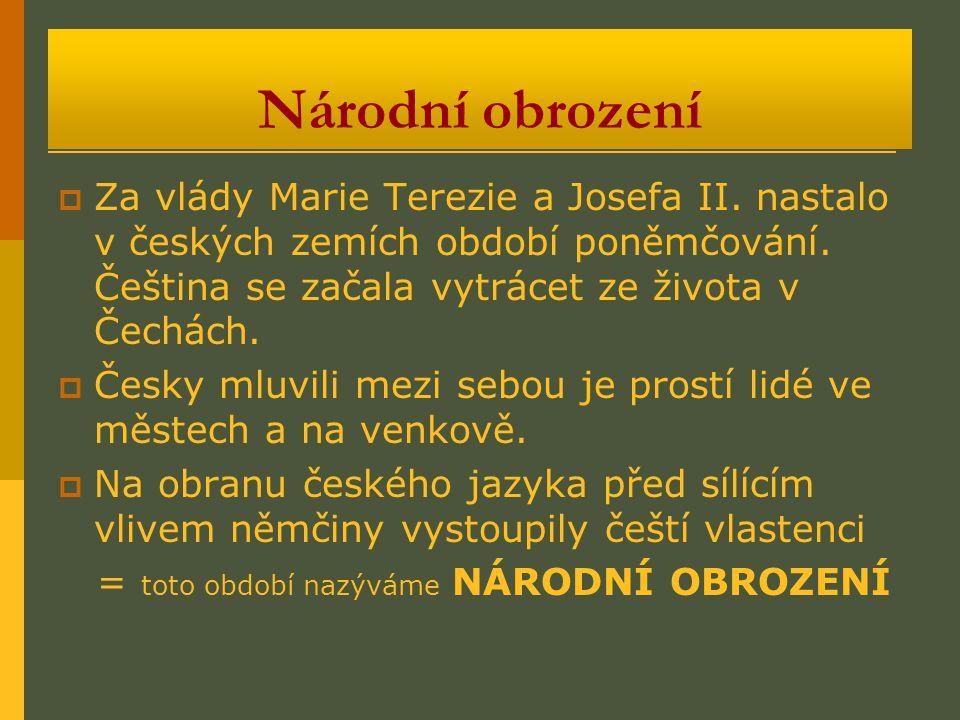 Národní obrození ZZa vlády Marie Terezie a Josefa II. nastalo v českých zemích období poněmčování. Čeština se začala vytrácet ze života v Čechách. 
