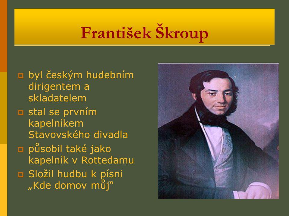 František Škroup bbyl českým hudebním dirigentem a skladatelem sstal se prvním kapelníkem Stavovského divadla ppůsobil také jako kapelník v Rott