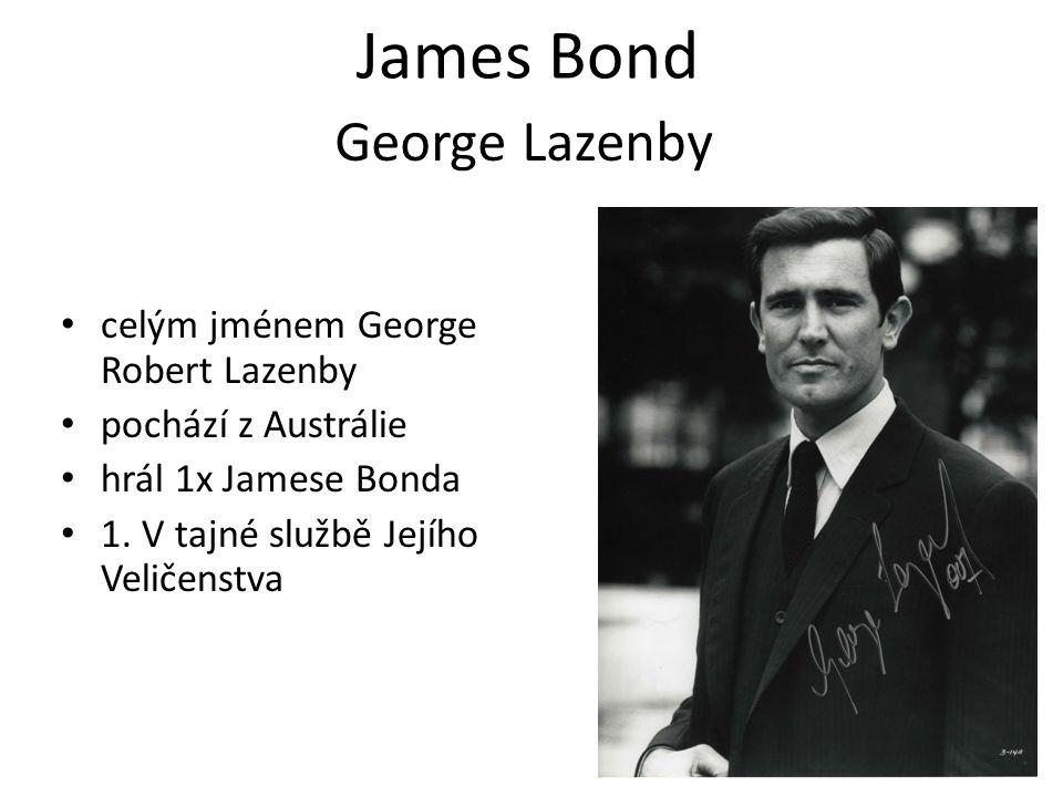 James Bond celým jménem George Robert Lazenby pochází z Austrálie hrál 1x Jamese Bonda 1. V tajné službě Jejího Veličenstva George Lazenby