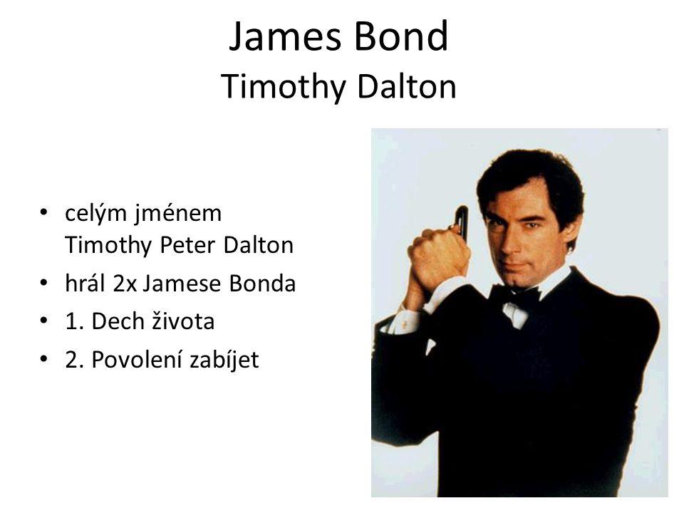 James Bond celým jménem Timothy Peter Dalton hrál 2x Jamese Bonda 1. Dech života 2. Povolení zabíjet Timothy Dalton