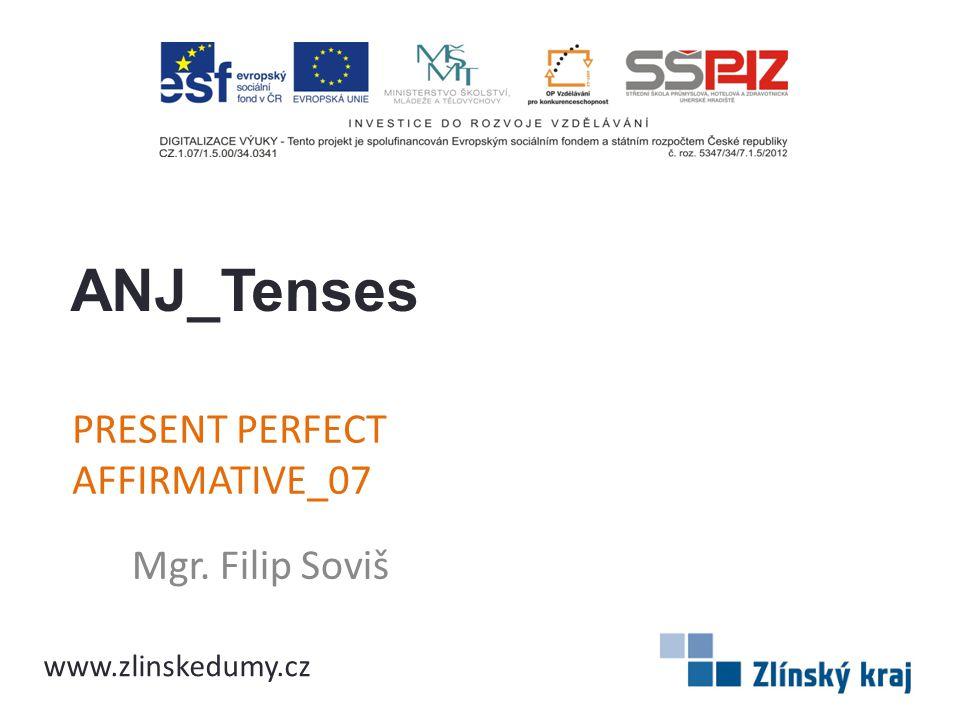 PRESENT PERFECT AFFIRMATIVE_07 Mgr. Filip Soviš ANJ_Tenses www.zlinskedumy.cz