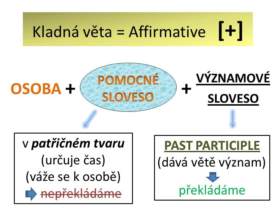 Kladná věta = Affirmative [+] VÝZNAMOVÉ SLOVESO + OSOBA + v patřičném tvaru (určuje čas) (váže se k osobě) nepřekládáme