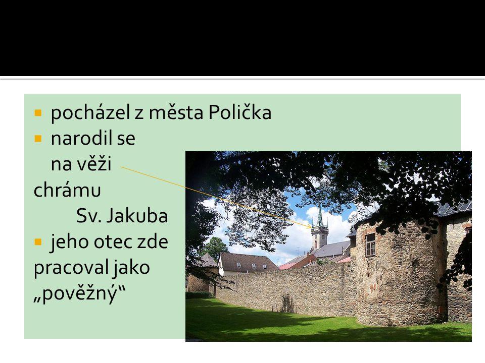 """ pocházel z města Polička  narodil se na věži chrámu Sv. Jakuba  jeho otec zde pracoval jako """"pověžný"""""""