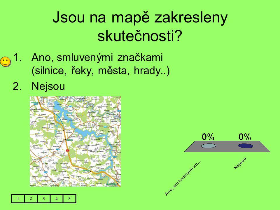Jsou na mapě zakresleny skutečnosti? 12345 1.Ano, smluvenými značkami (silnice, řeky, města, hrady..) 2.Nejsou
