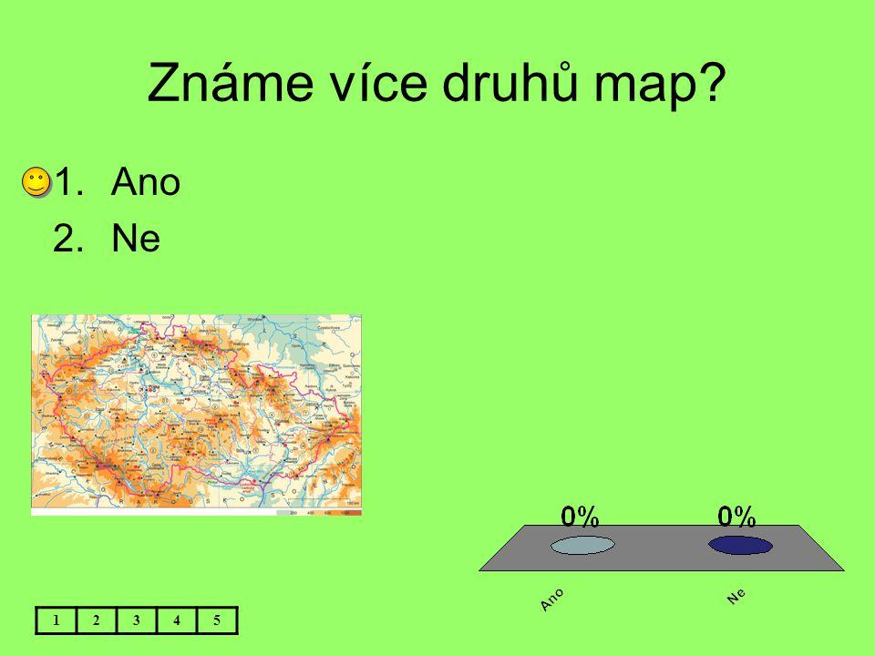 Známe více druhů map? 12345 1.Ano 2.Ne