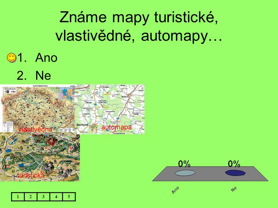 Známe mapy turistické, vlastivědné, automapy… 12345 1.Ano 2.Ne vlastivědná turistická automapa