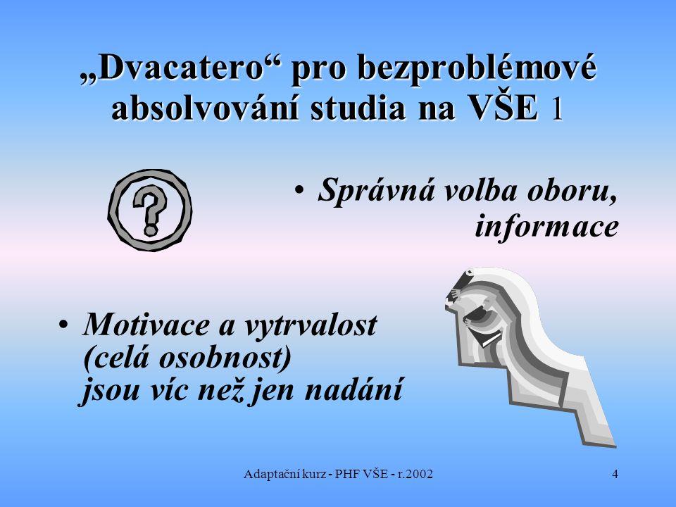 """Adaptační kurz - PHF VŠE - r.20025 """"Dvacatero … 2 Studium > připravenost pro život - dlouhodobý hlavní cíl Všechny předměty nejsou stejně zajímavé"""