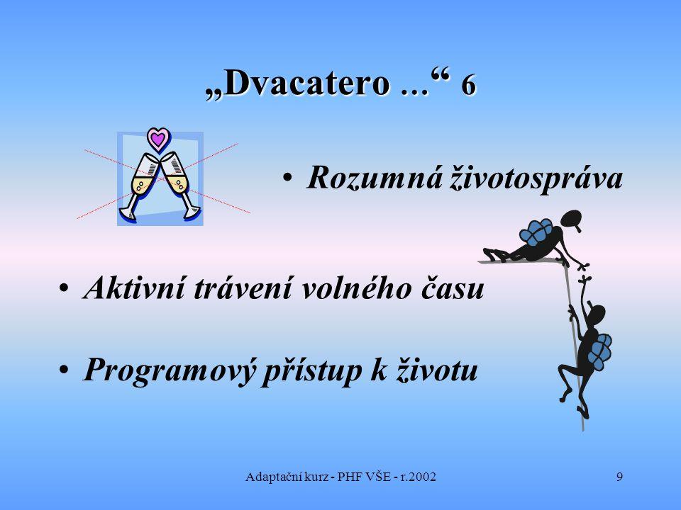 """Adaptační kurz - PHF VŠE - r.20029 """"Dvacatero … 6 Rozumná životospráva Aktivní trávení volného času Programový přístup k životu"""