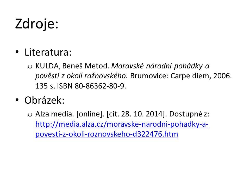 Zdroje: Literatura: o KULDA, Beneš Metod. Moravské národní pohádky a pověsti z okolí rožnovského.