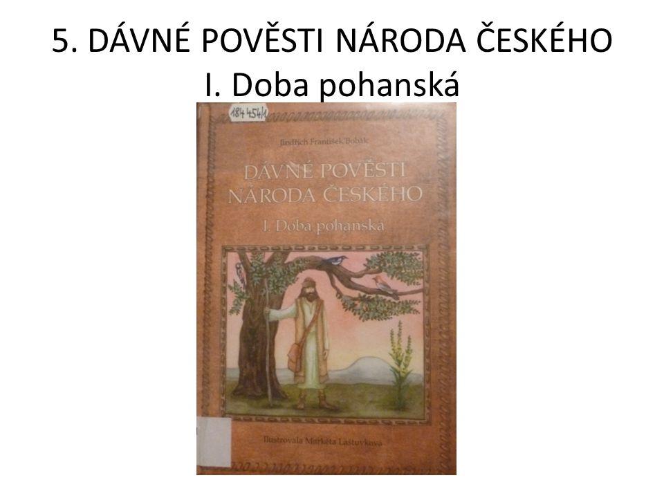 5. DÁVNÉ POVĚSTI NÁRODA ČESKÉHO I. Doba pohanská
