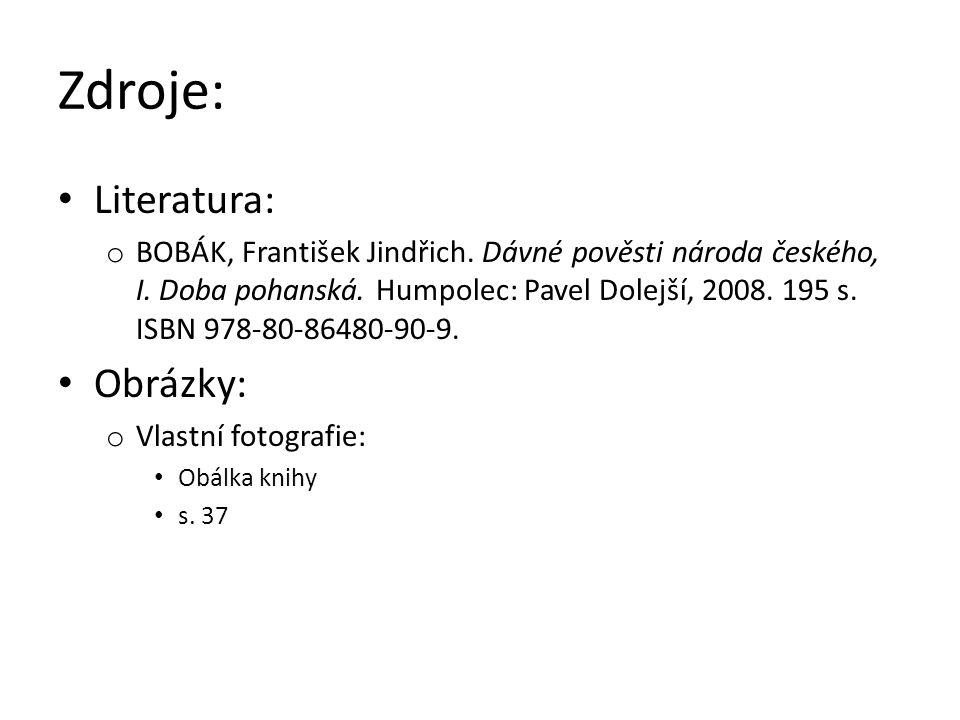 Zdroje: Literatura: o BOBÁK, František Jindřich. Dávné pověsti národa českého, I.