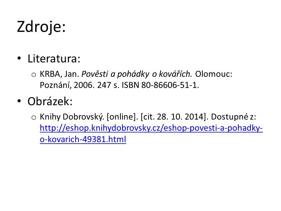 Zdroje: Literatura: o KRBA, Jan. Pověsti a pohádky o kovářích.