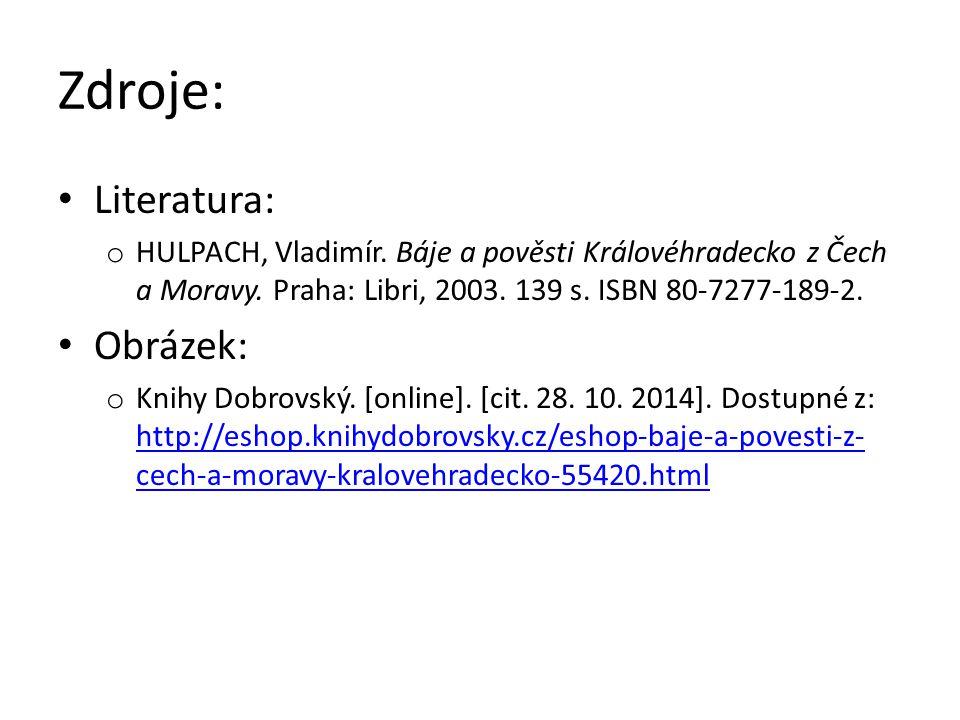 Zdroje: Literatura: o HULPACH, Vladimír. Báje a pověsti Královéhradecko z Čech a Moravy.