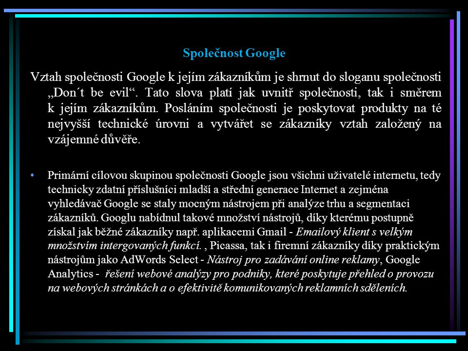 """Společnost Google Vztah společnosti Google k jejím zákazníkům je shrnut do sloganu společnosti """"Don´t be evil ."""