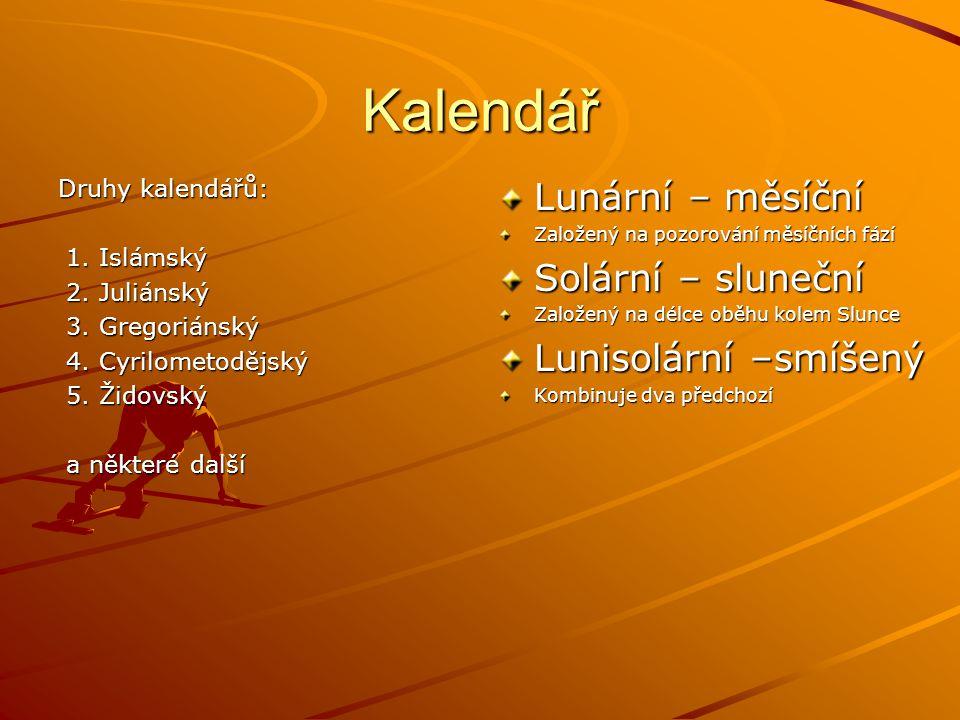 Kalendář Druhy kalendářů: 1. Islámský 1. Islámský 2. Juliánský 2. Juliánský 3. Gregoriánský 3. Gregoriánský 4. Cyrilometodějský 4. Cyrilometodějský 5.