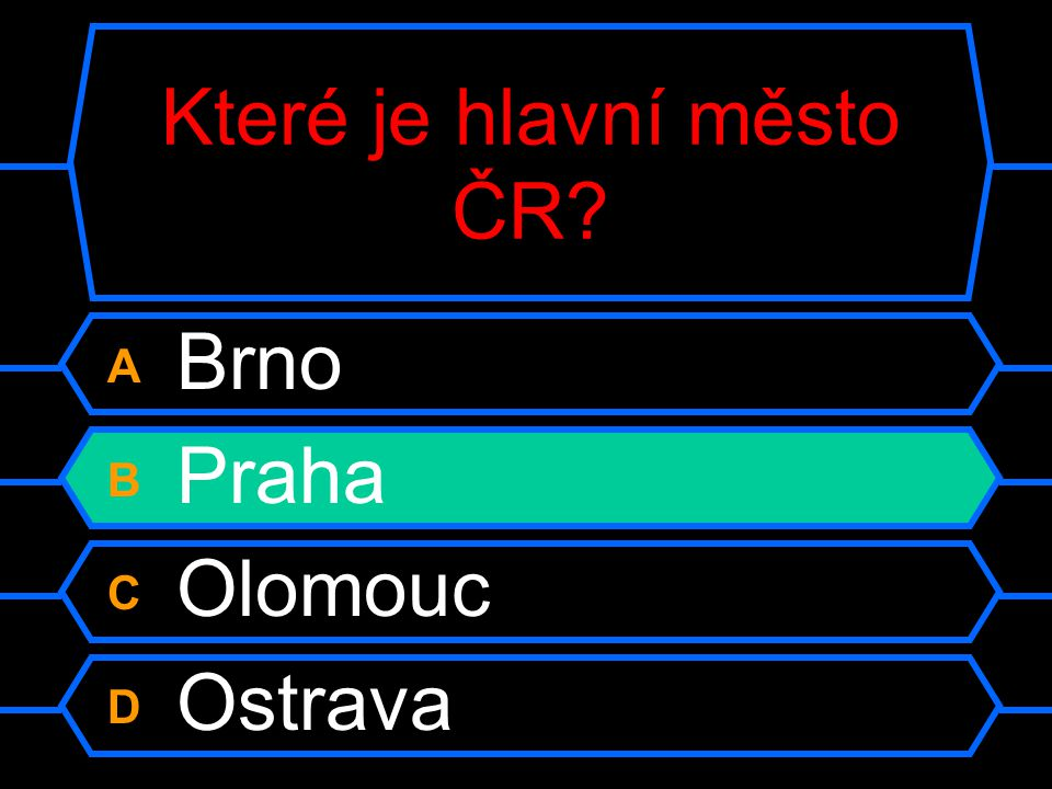 Které je hlavní město ČR? A Brno B Praha C Olomouc D Ostrava