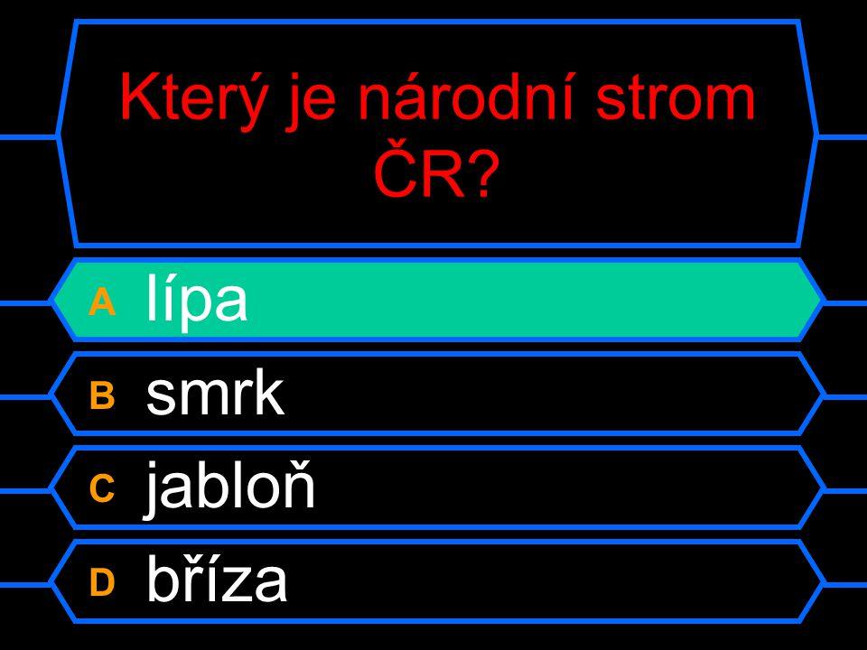 Který je národní strom ČR? A lípa B smrk C jabloň D bříza