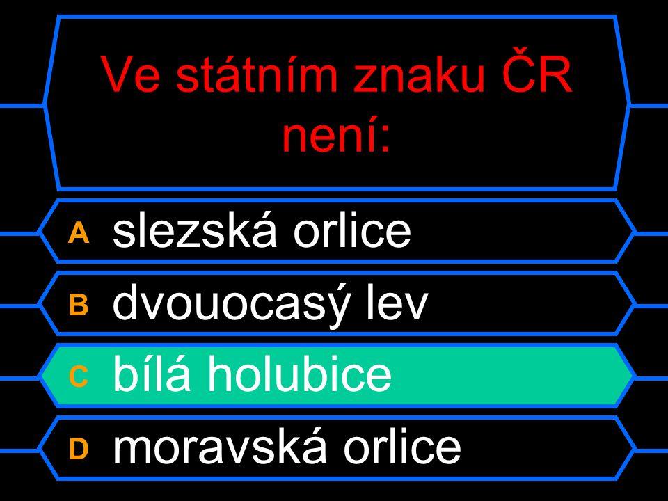 Ve státním znaku ČR není: A slezská orlice B dvouocasý lev C bílá holubice D moravská orlice