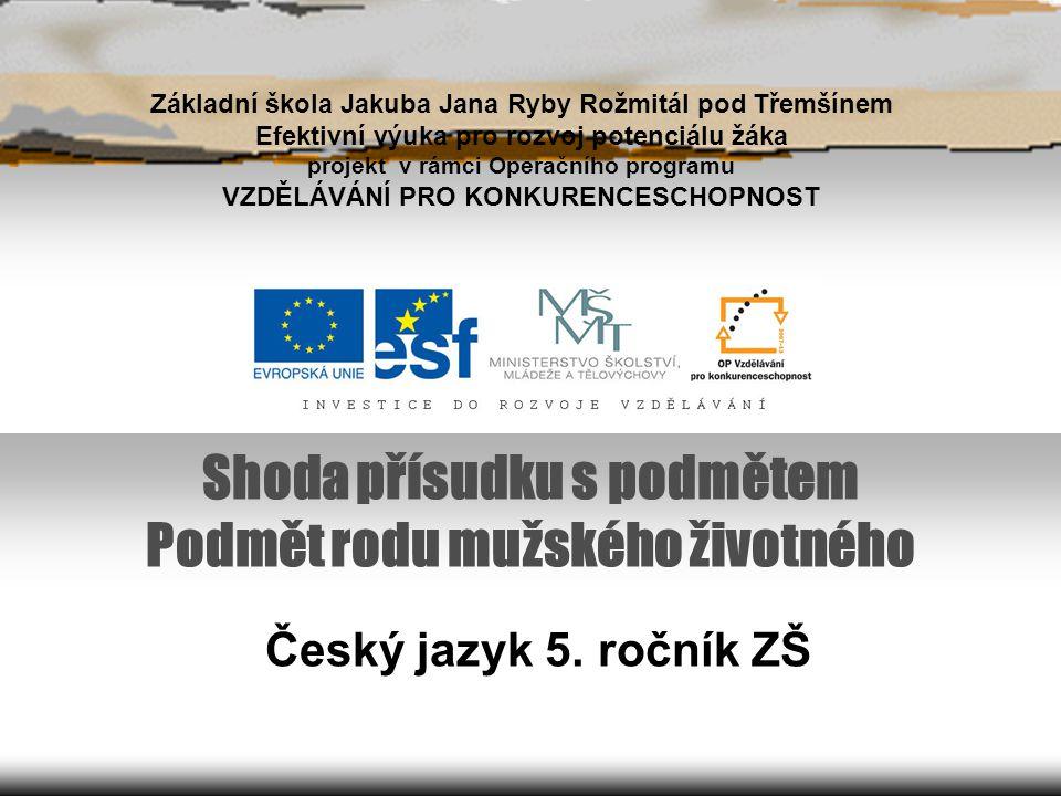 Shoda přísudku s podmětem Podmět rodu mužského životného Český jazyk 5.