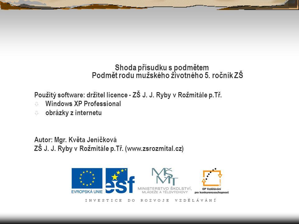Shoda přísudku s podmětem Podmět rodu mužského životného 5. ročník ZŠ Použitý software: držitel licence - ZŠ J. J. Ryby v Rožmitále p.Tř. ò Windows XP