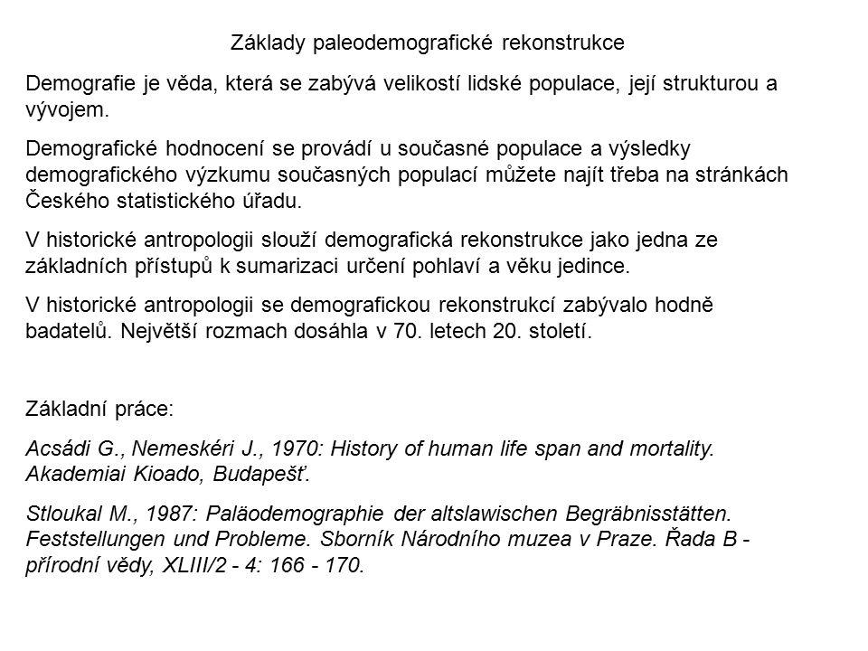 Základy paleodemografické rekonstrukce Demografie je věda, která se zabývá velikostí lidské populace, její strukturou a vývojem. Demografické hodnocen