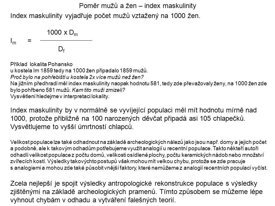 Poměr mužů a žen – index maskulinity Index maskulinity vyjadřuje počet mužů vztažený na 1000 žen. 1000 x D m I m = D f Příklad lokalita Pohansko u kos