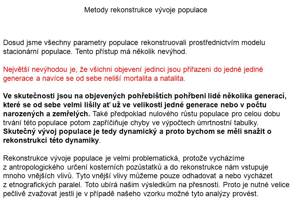 Metody rekonstrukce vývoje populace Dosud jsme všechny parametry populace rekonstruovali prostřednictvím modelu stacionární populace. Tento přístup má