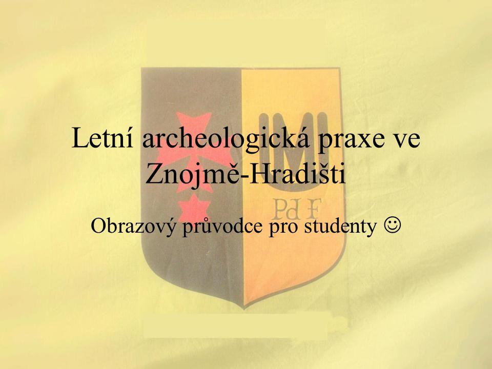 Letní archeologická praxe ve Znojmě-Hradišti Obrazový průvodce pro studenty
