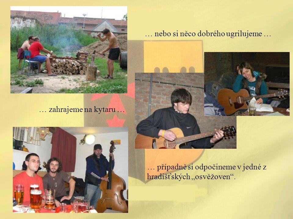 """… nebo si něco dobrého ugrilujeme … … případně si odpočineme v jedné z hradišťských """"osvěžoven"""". … zahrajeme na kytaru …"""