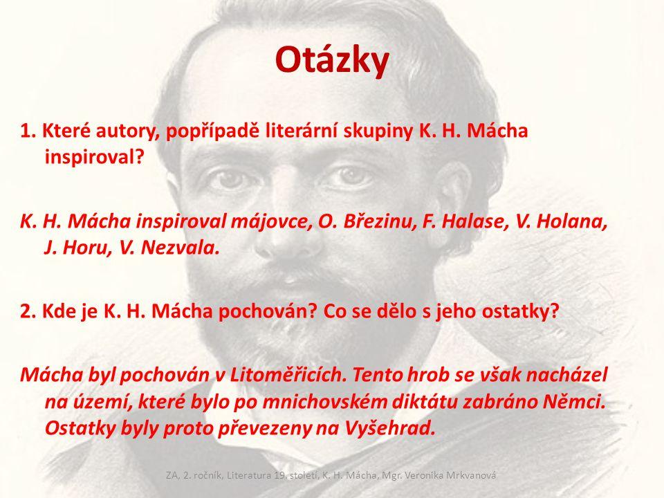 Otázky 3.Kde se K. H. Mácha narodil. V Praze na Újezdě 4.