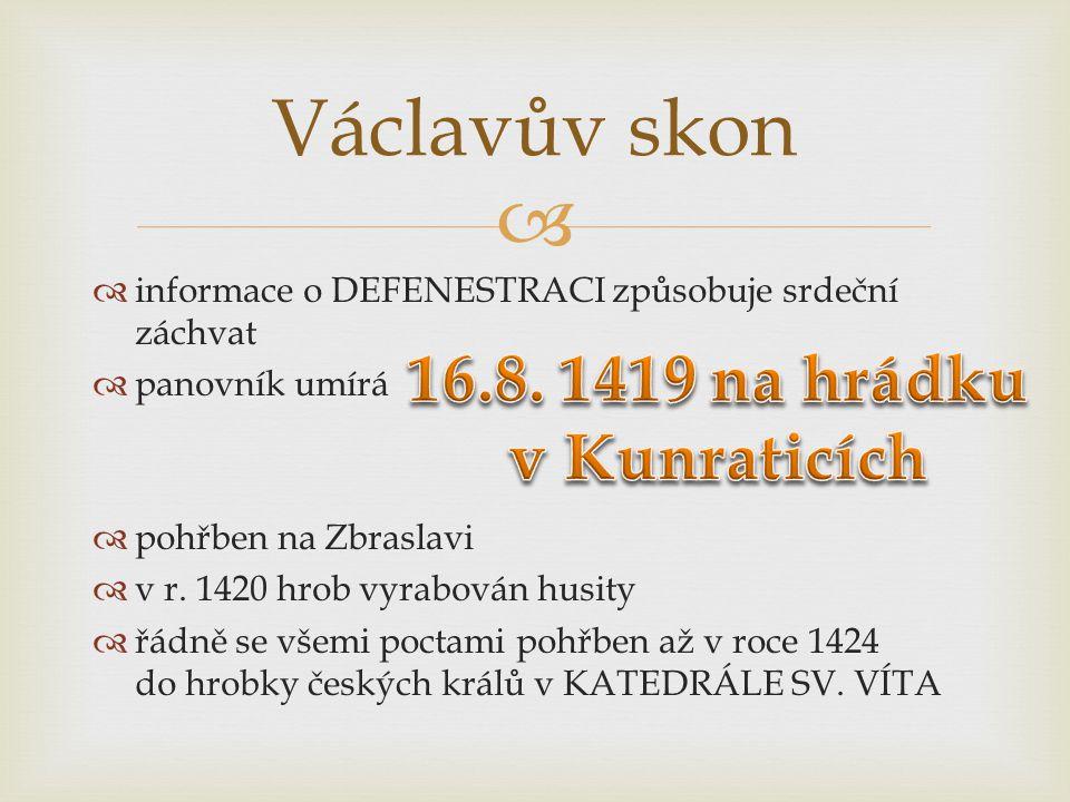   informace o DEFENESTRACI způsobuje srdeční záchvat  panovník umírá  pohřben na Zbraslavi  v r.