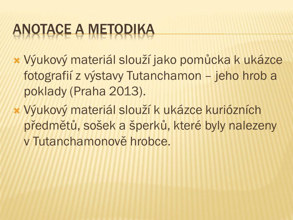  Výukový materiál slouží jako pomůcka k ukázce fotografií z výstavy Tutanchamon – jeho hrob a poklady (Praha 2013).