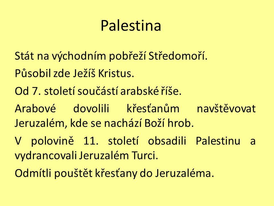 Palestina Stát na východním pobřeží Středomoří. Působil zde Ježíš Kristus. Od 7. století součástí arabské říše. Arabové dovolili křesťanům navštěvovat