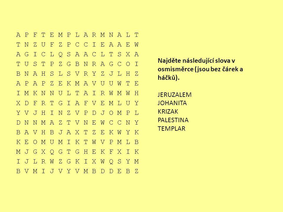 Najděte následující slova v osmisměrce (jsou bez čárek a háčků). JERUZALEM JOHANITA KRIZAK PALESTINA TEMPLAR A P F T E M P L A R M N A L T T N Z U F Z
