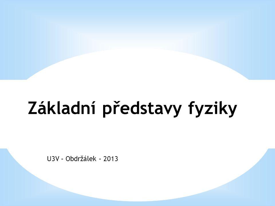 U3V – Obdržálek – 2013 Základní představy fyziky