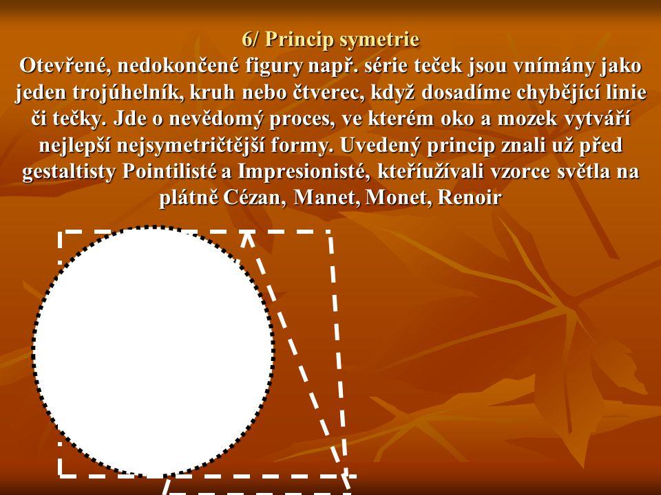 7/ Princip ohraničení Oblasti, které vidíme obklopené dalšími máme tendenci vnímat jako figury