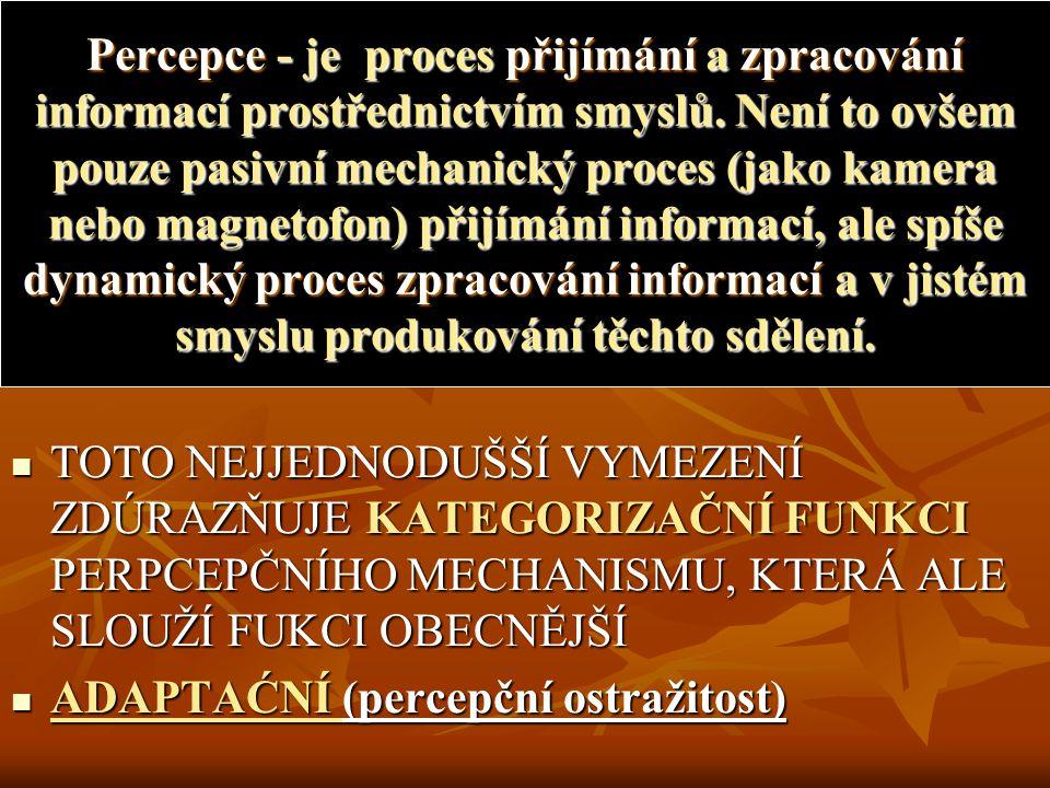 Percepce - je proces přijímání a zpracování informací prostřednictvím smyslů.