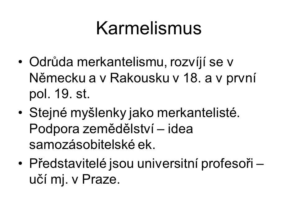Karmelismus Odrůda merkantelismu, rozvíjí se v Německu a v Rakousku v 18. a v první pol. 19. st. Stejné myšlenky jako merkantelisté. Podpora zemědělst